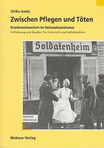 Zwischen Pflegen und Töten: Krankenschwestern im Nationalsozialismus. Einführung und Quellen für Unterricht und Selbststudium