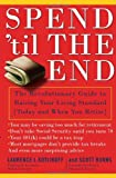 Spend 'Til the End: The Revolutionary Guide to Raising Your Living Standard--Today and When You Retire