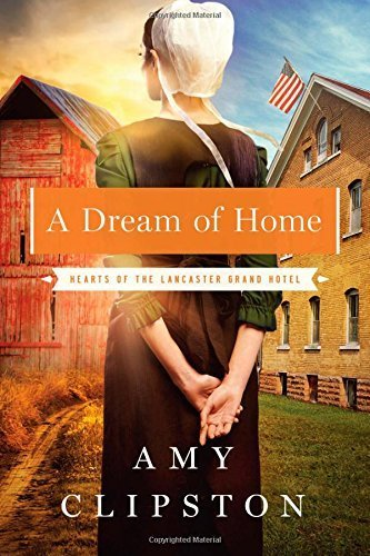 A Dream of Home (Hearts of the Lancaster Grand Hotel) by Amy Clipston (2014-11-04) (Amy Clipston Hearts Of The Lancaster Grand Hotel)