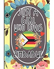 Just A Girl Who Loves Zimbabwe: Cute Floral Notebook For Women & Girls Who Love Zimbabwe   Funny Zimbabwe Traveling Notebook With Cute Interior For Personal Use   Great Gift Idea For Birthdays, Valentines Day, Christmas, Halloween, New Year