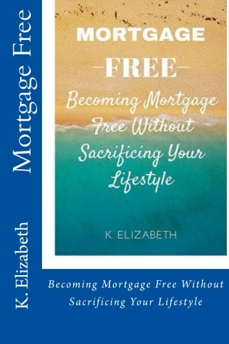 Download Mortgage Free: Becoming mortgage free without sacrificing your lifestyle (Budgeting Money Management How to Pay Off Mortgage) ebook