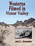 Westerns Filmed in Victor Valley, Jerry L. Schneider, 0983197245