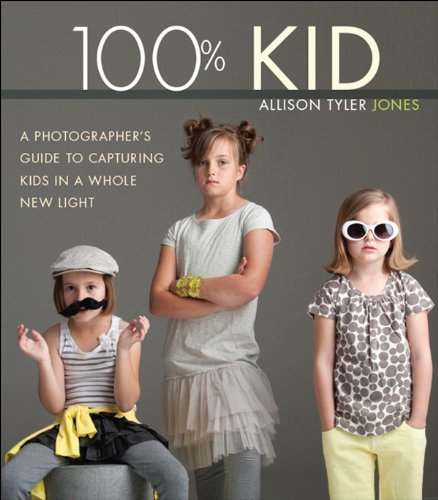 100% Kid: A Professional Photographer's Guide to Capturing Kids in a Whole New ()