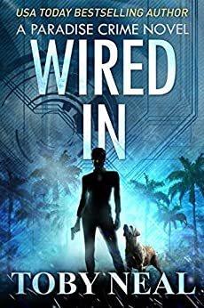 Wired In (Paradise Crime Book 1) by [Neal, Toby]