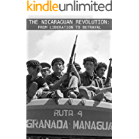 The Nicaraguan Revolution: From Liberation to Betrayal