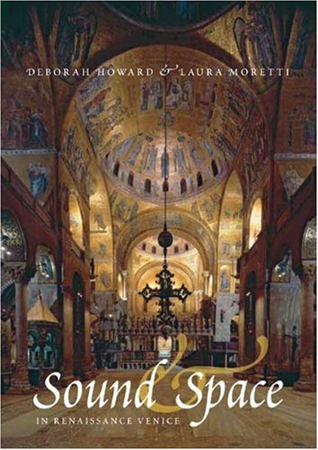 Sound and Space in Renaissance Venice: Architecture, Music, Acoustics by Yale University Press