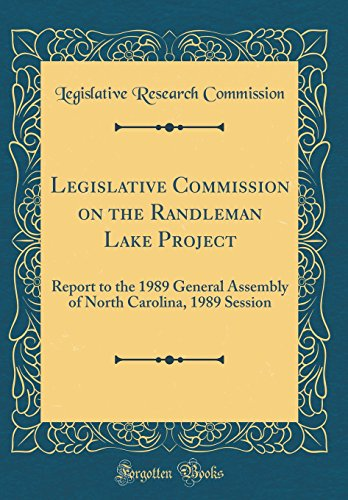 Legislative Commission on the Randleman Lake Project: Report to the 1989 General Assembly of North Carolina, 1989 Session (Classic ()