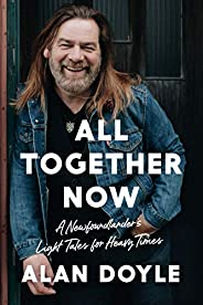 All Together Now: A Newfoundlander's Light Tales for Heavy T