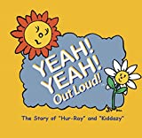 """Yeah Yeah Out Loud; The Story of """"Hur-Ray"""" and """"Kiddazy"""""""