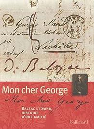 Mon Cher George. Balzac et Sand, histoire d'une amitié par George Sand