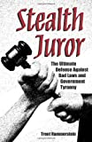 Stealth Juror: The Ultimate Defense Against Bad Laws and Government Tyranny