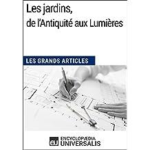Les jardins, de l'Antiquité aux Lumières: Les Grands Articles d'Universalis (French Edition)
