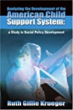 Analyzing the Development of the American Child Support System, Ruth Gillie Krueger, 0595181627