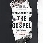 Reconstructing the Gospel: Finding Freedom from Slaveholder Religion | Jonathan Wilson-Hartgrove