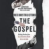 #7: Reconstructing the Gospel: Finding Freedom from Slaveholder Religion