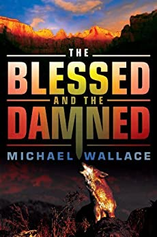 The Blessed and the Damned (Righteous Series) by [Wallace, Michael]