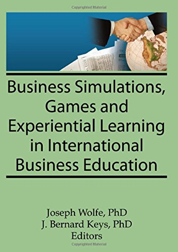Business Simulations, Games, and Experiential Learning in International Business Education (Monograph Published Simultaneously As the Journa - Kaynak, Erdener; Wolfe, Joseph; Keys, J Bernard