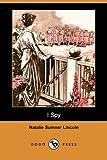 I Spy, Natalie Sumner Lincoln, 1406559717