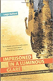 Book Imprisoned in a Luminous Glare: Photography and the African American Freedom Struggle