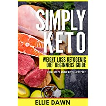 Simply Keto: Weight Loss Ketogenic Diet  Beginners Guide! (Low Carb Diet, High Fat Diet, Fat As Fuel, Keto For Beginners, Short Book)