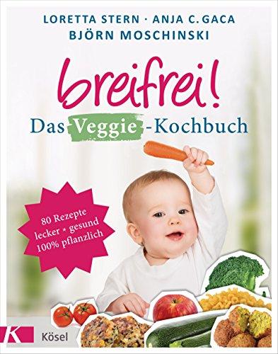Breifrei! Das Veggie-Kochbuch: 80 Rezepte, lecker & gesund, 100% pflanzlich (German Edition)
