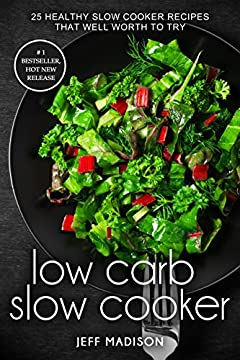 Low Carb Slow Cooker: 25 Healthy Slow Cooker Recipes That Well Worth To Try (Good Food Series)