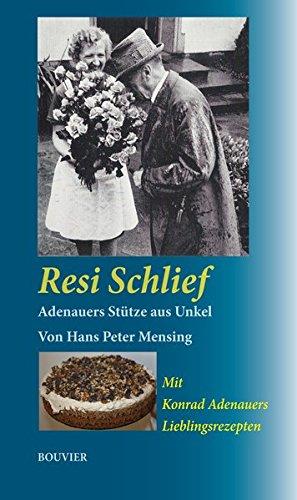 Resi Schlief, Adenauers Stütze aus Unkel: Mit Konrad Adenauers Lieblingsrezepten