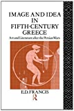 Image and Idea in Fifth Century Greece, E. D. Francis, 0415513146