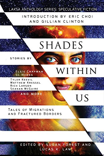 - Shades Within Us: Tales of Migrations and Fractured Borders (Laksa Anthology Series: Speculative Fiction)