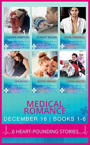 Medical Romance December 2016 Books 1-6: White Christmas for the Single Mum / A Royal Baby for Christmas / Playboy on Her Christmas List / The Army ... the Single Dad (Mills & Boon Collections) (List Of Mills And Boon Romance Novels)