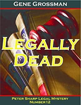 LEGALLY DEAD - Peter Sharp Legal Mystery #12 (Peter Sharp Legal Mysteries) by [Grossman, Gene]