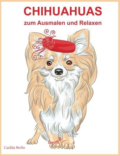 Chihuahuas - zum Ausmalen und Relaxen: Malbuch für Erwachsene