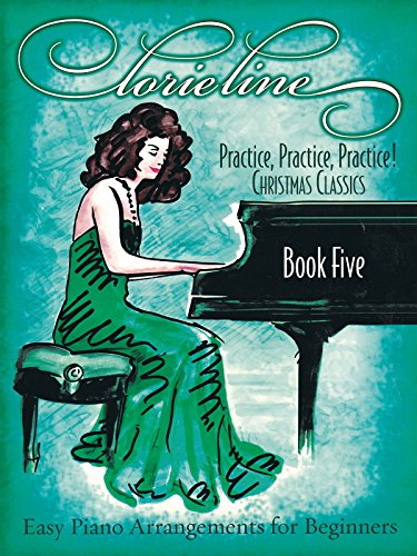 Lorie Line - Practice, Practice, Practice! Book Five: Christmas Classics Easy Piano Arrangements for Beginners (Lorie Line Sheet Music compare prices)