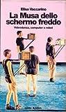 La musa dello schermo freddo: Videodanza, computer e robot (I turbamenti dell'arte) (Italian Edition)