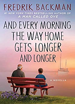 And Every Morning the Way Home Gets Longer and Longer: A Novella (English Edition) por [Backman, Fredrik]