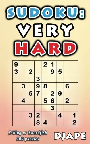 Sudoku: Very Hard: X-Wing or Swordfish 200 puzzles 200 Very Hard Puzzles