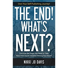 The End! What's Next?: Discover the Steps You Need to Take Now That You've Finished Your Book! (Own Your Self-Publishing Journey)
