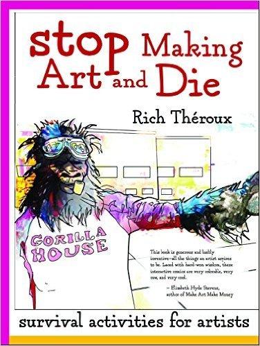 Stop Making Art and Die: Survival Activities for Artists (Artist Survival Activities Series)
