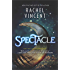 Spectacle: A Novel (The Menagerie Series)