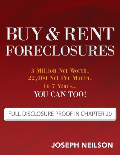 Buy & Rent Foreclosures: 3 Million Net Worth, 22, 000 Net Per Month, In 7 Years...You can too! [Paperback] [2012] (Author) Joseph Neilson ebook
