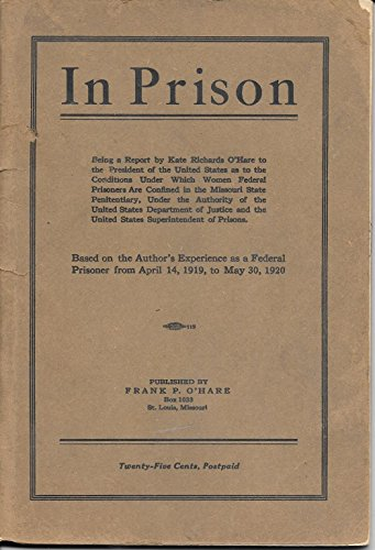 In prison: Being a report by Kate Richards O'Hare to the President of the United States as to the conditions under which women federal prisoners are confined in the Missouri - Are Hare O
