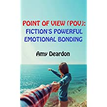 POINT OF VIEW (POV): Fiction's Powerful Emotional Bonding (Great Ways to Write Your Novel Book 2)