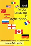Which Foreign Language Is Right for Me?, Tyler Lyerly, 0595328474