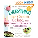 The Everything Ice Cream, Gelato, and Frozen Desserts Cookbook: Includes Fresh Peach Ice Cream, Ginger Pear Sorbet, Hazelnut Nutella Swirl Gelato, ... Lavender Honey Ice Cream...and hundreds more!