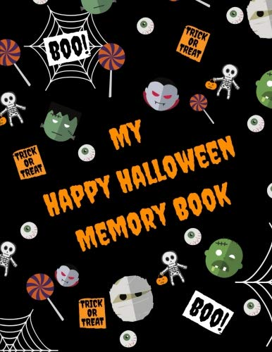 My Happy Halloween Memory Book: Journal/Notebook for Boys to Write and Draw at Halloween Season (Cute Gift/Present for Kids/Children, Tweens, Teens) Spooky Zombies, Mummies, Skeletons