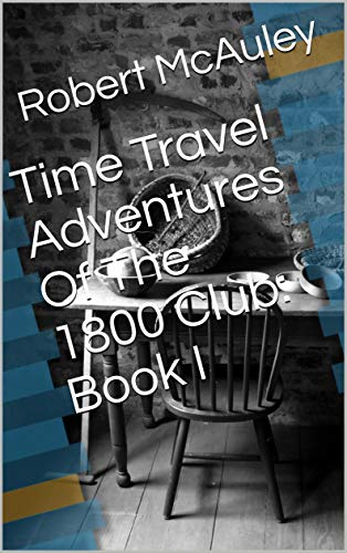 Time Travel Adventures Of The 1800 Club: Book I
