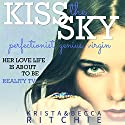 Kiss the Sky: Calloway Sisters, Book 1 Hörbuch von Krista Ritchie, Becca Ritchie Gesprochen von: Mark Boyett, Therese Plummer