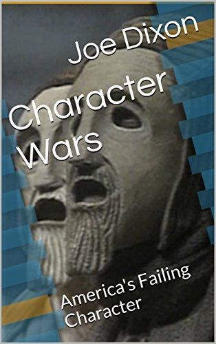 Character Wars: America's Failing Character by [Dixon, Joe]