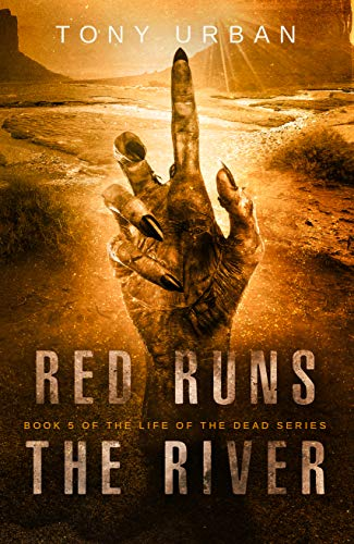 Red Runs the River: A Zombie Apocalypse Thriller (Life of the Dead Book 5)