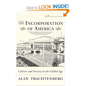 The Incorporation of America: Culture and Society in the Gilded Age Alan Trachtenberg